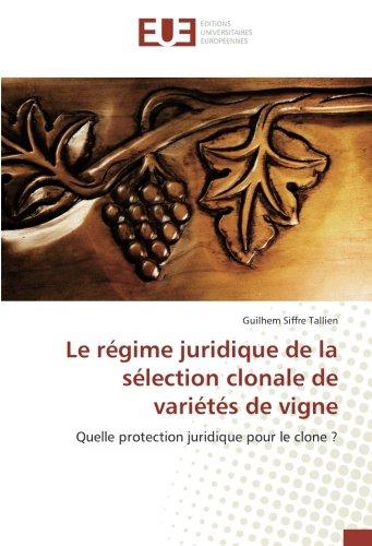 Le regime juridique de la selection clonale de varietes de vigne: Quelle protection juridique pour le clone ? par Guilhem Siffre Tallien