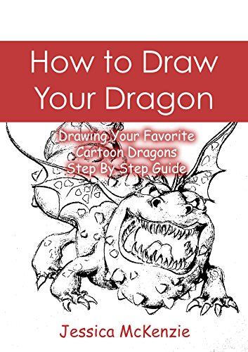 How to Draw Your Dragon: Drawing Your Favorite Cartoon Dragons - Step By Step Guide (Cartooning with Jessica McKenzie Book 1)