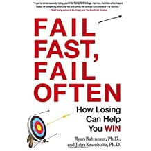 Fail Fast, Fail Often: How Losing Can Help You Win by Ryan Babineaux (2013-12-26)