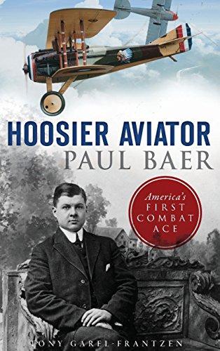 Hoosier Aviator Paul Baer: America's First Combat Ace Aviator Weste