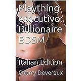 Plaything esecutivo: Billionaire BDSM: Italian Edition