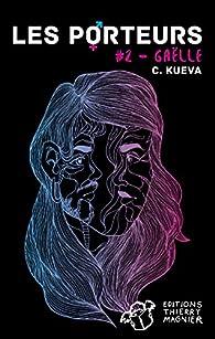 Les porteurs, tome 2 : Gaëlle par Cat Kueva