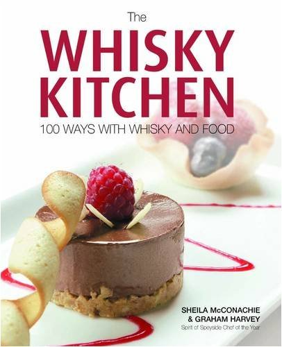 The Whisky Kitchen: 100 Ways with Whisky and Food by Sheila McConachie (2008-12-09) par Graham Harvey
