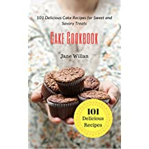 Cake Cookbook: 101 Delicious Cake Recipes for Sweet and Savory Treats (English Edition)
