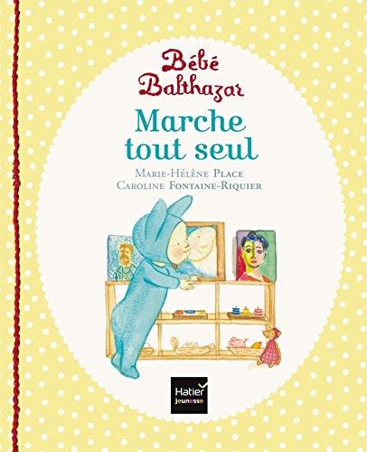 Marche tout seul - Pédagogie Montessori (Balthazar) por Marie-Hélène Place