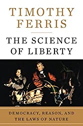 The Science of Liberty: Democracy, Reason, and the Laws of Nature by Timothy Ferris (2010-02-09)