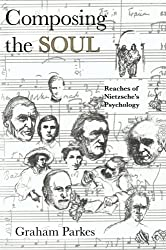 Composing the Soul: Reaches of Nietzsche's Psychology by Graham Parkes (1996-06-01)