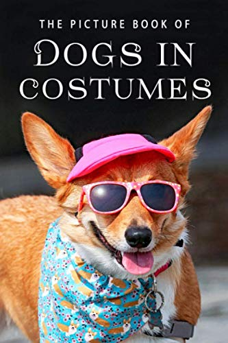 The Picture Book of Dogs in Costumes: A Gift Book for Alzheimer's Patients and Seniors with Dementia (Picture Books, Band 23)