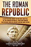 #2: The Roman Republic: A Captivating Guide to the Rise and Fall of the Roman Republic, SPQR and Roman Politicians Such as Julius Caesar and Cicero