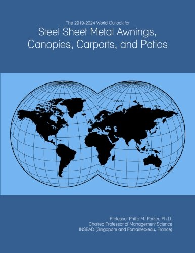 The 2019-2024 World Outlook for Steel Sheet Metal Awnings, Canopies, Carports, and Patios