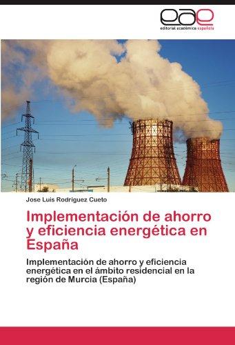 Implementacion de Ahorro y Eficiencia Energetica En Espana por Jose Luis Rodr Guez Cueto