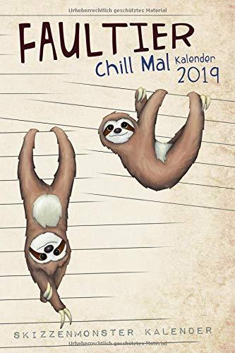 Faultier Chill Mal Kalender 2019: Ein Wochenplaner für das total gechillte Jahr 2019 mit tollen Faultier-Illustrationen und wöchentlich faulen Sprüchen