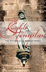 The Knights Templar: The Mystery of the Warrior Monks by Rudolf Steiner (2007-05-29)