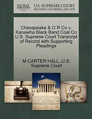 Chesapeake & O R Co V. Kanawha Black Band Coal Co U.S. Supreme Court Transcript of Record with Supporting Pleadings