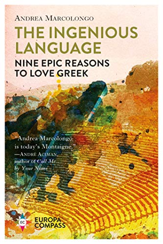 The Ingenious Language: Nine Epic Reasons to Love Greek (English Edition)