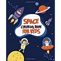 Space Coloring Book For Kids: Space Coloring with Planets, Astronauts, Space Ships, Rockets (Children