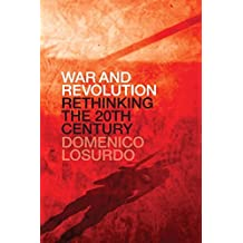War and Revolution: Rethinking the Twentieth Century by Domenico Losurdo (2015-02-03)