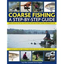 Coarse Fishing: A Step-by-Step Guide: Expert Advice On The Fish To Go For, How To Find Them And The Best Fishing Techniques To Use by Tony Miles (2007-04-01)