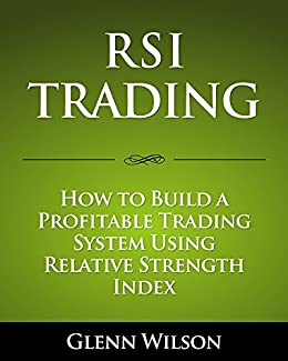 RSI Trading: How to Build a Profitable Trading System Using Relative Strength Index (English Edition) par [Wilson, Glenn]