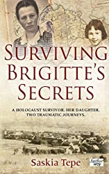 Surviving Brigitte's Secrets: A Holocaust Survivor. Her Daughter. Two Traumatic Journeys.