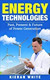 Energy Technologies: Past, Present and Future of Power Generation (Technology) (English Edition)