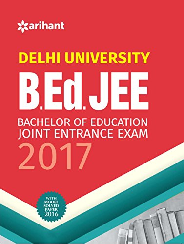 Delhi University B.Ed. JEE Bachelor of Education-Joint Entrance Exam 2017
