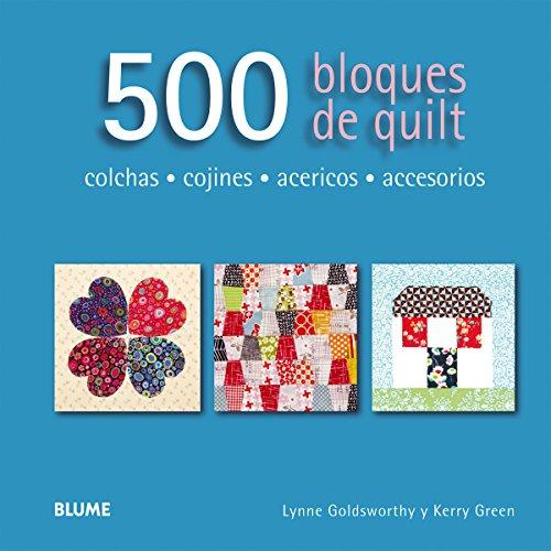 500 bloques de quilt: colchas, cojines, acericos, accesorios por Lynne;Green, Kerry Goldsworthy