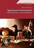 Spielraum Instrument: Neue Studientexte zur Instrumentalpädagogik (Forum Musikpädagogik)