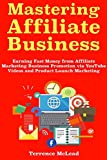 #3: Mastering Affiliate Business:  Earning Fast Money from Affiliate Marketing Business Promotion via YouTube Videos and Product Launch Marketing
