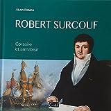 Robert Surcouf : Corsaire et armateur