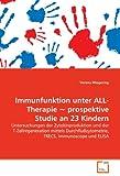Immunfunktion unter ALL-Therapie ~ prospektive Studie an 23 Kindern: Untersuchungen der Zytokinproduktion und der T-Zellregeneration mittels Durchflußzytometrie, TRECS, Immunoscope und ELISA
