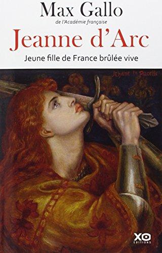 Jeanne d'Arc : Jeune fille de France brûlée vive par Max Gallo