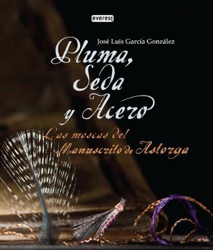 Pluma, Seda y Acero. Las moscas del Manuscrito de Astorga (Grandes Manuales Everest) por García González José Luis