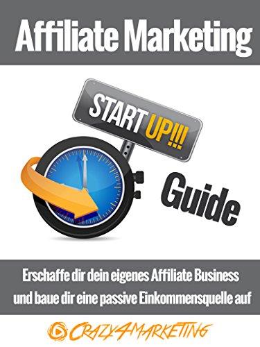 Affiliate Marketing Start-UP! Guide: Der perfekte Einstieg ins ...