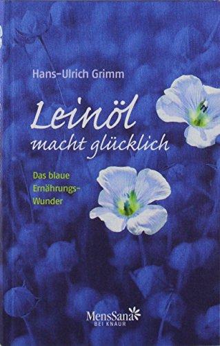Leinöl macht glücklich: Das blaue Ernährungswunder von Hans-Ulrich Grimm (1. März 2012) Gebundene Ausgabe