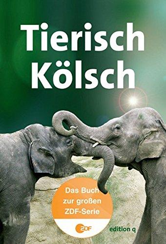 Tierisch Kölsch. Das Buch zur großen ZDF-Serie.