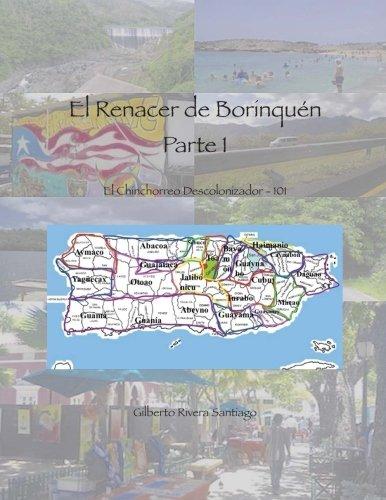 El Renacer de Borinquen Parte I: Chinchorreo Descolonizador 101: Volume 1 por Gilberto Rivera Santiago