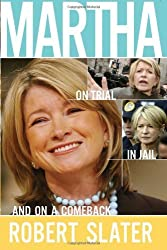 Martha: On Trial, in Jail, and on a Comeback by Robert Slater (2005-12-31)