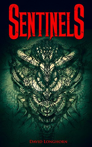 Sentinels (The Sentinels Series Book 1) by [Longhorn, David]
