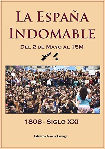 La España Indomable: Del 2 de Mayo al 15M -1808 Siglo XXI