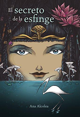 El secreto de la esfinge (Literatura Juvenil (A Partir De 12 Años) - Narrativa Juvenil) por Ana Alcolea