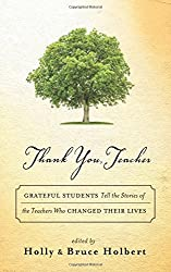 Thank You, Teacher: Grateful Students Tell the Stories of the Teachers Who Changed Their Lives by Holly Holbert (2016-05-03)