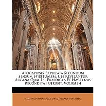Apocalypsis Explicata Secundum Sensum Spiritualem: Ubi Revelantur Arcana Quae Ibi Praedicta Et Hactenus Recondita Fuerunt, Volume 4