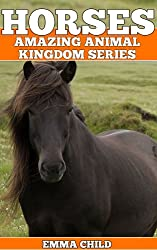 HORSES: Fun Facts and Amazing Photos of Animals in Nature (Amazing Animal Kingdom Book 4) (English Edition)