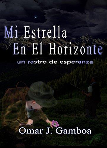 Mi Estrella En El Horizonte: Un rastro de esperanza por Omar J. Gamboa L.
