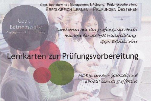 440 DIN A 7 Lernkarten IHK Prüfung Weiterbildung Gepr. Betriebswirt / Betriebswirtin Teil 2: Management und Führung SCHNELL & EFFEKTIV! Inkl. gratis Lernbox!