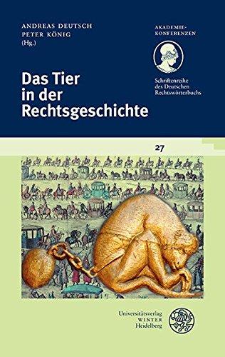Schriftenreihe des Deutschen Rechtswörterbuchs / Das Tier in der Rechtsgeschichte (Akademiekonferenzen, Band 27)
