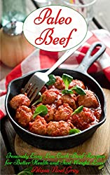 Paleo Beef: Insanely Easy Low Carb Beef Recipes for Better Health and Fast Weight Loss! (Gluten Free Cookbook Collection 2) (English Edition)
