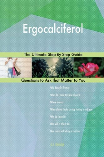Ergocalciferol; The Ultimate Step-By-Step Guide