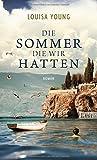 Die Sommer, die wir hatten: Roman von Louisa Young